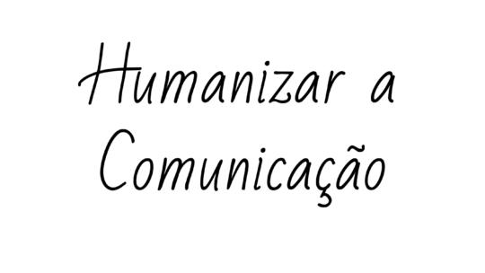 Pesquisa vai observar e mapear práticas e reflexões que se conectam com a humanização da comunicação