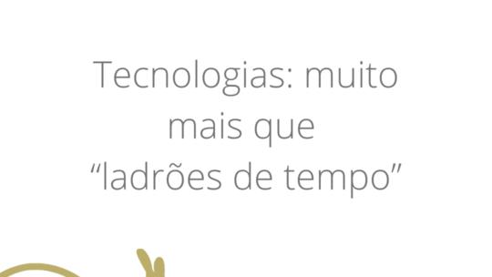 """Tecnologias: muito mais que """"ladrões de tempo"""""""