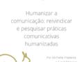 Humanizar a comunicação: reivindicar e pesquisar práticas comunicativas humanizadas