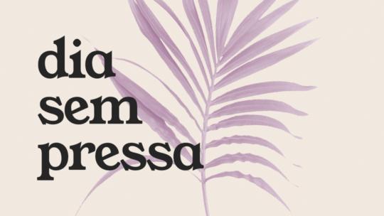 Dia sem Pressa – 4a edição (2021) | Curadoria Slow Living